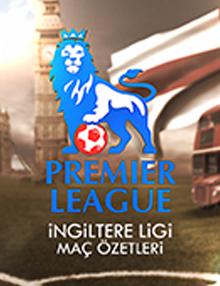 Premier Lig Haftanın Özetleri