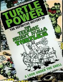 Kaplumbağa Gücü: Ninja Kaplumbağaların Eksiksiz Geçmişi
