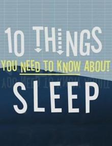 Ten Things You Need to Know About Sleep